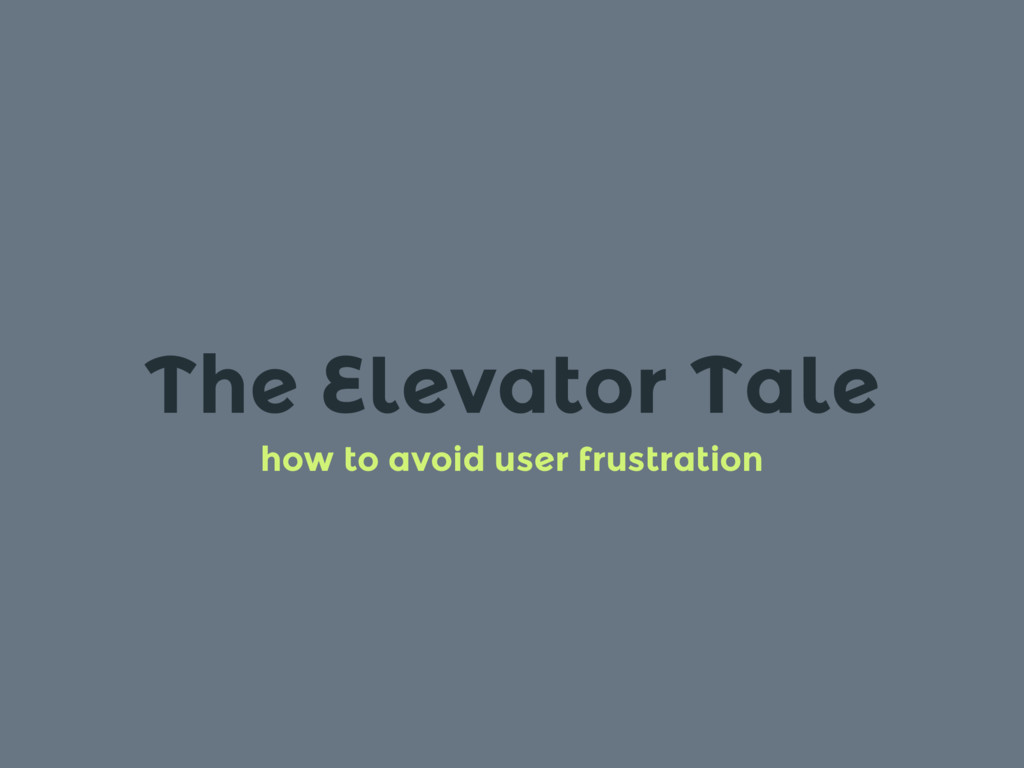The Elevator Tale how to avoid user frustration