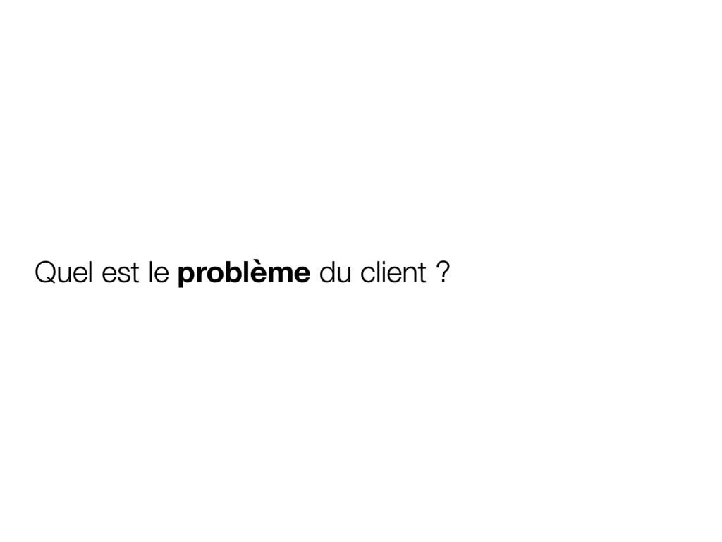Quel est le problème du client ?