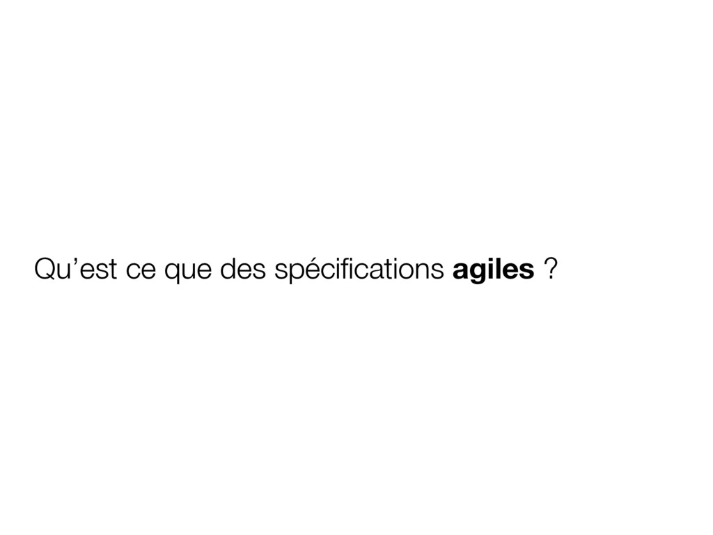 Qu'est ce que des spécifications agiles ?