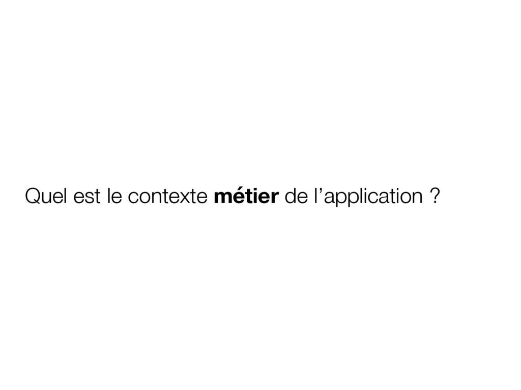Quel est le contexte métier de l'application ?