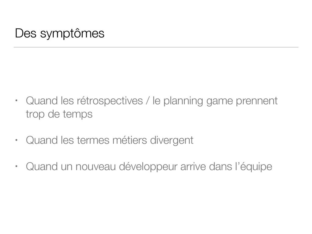 Des symptômes • Quand les rétrospectives / le p...