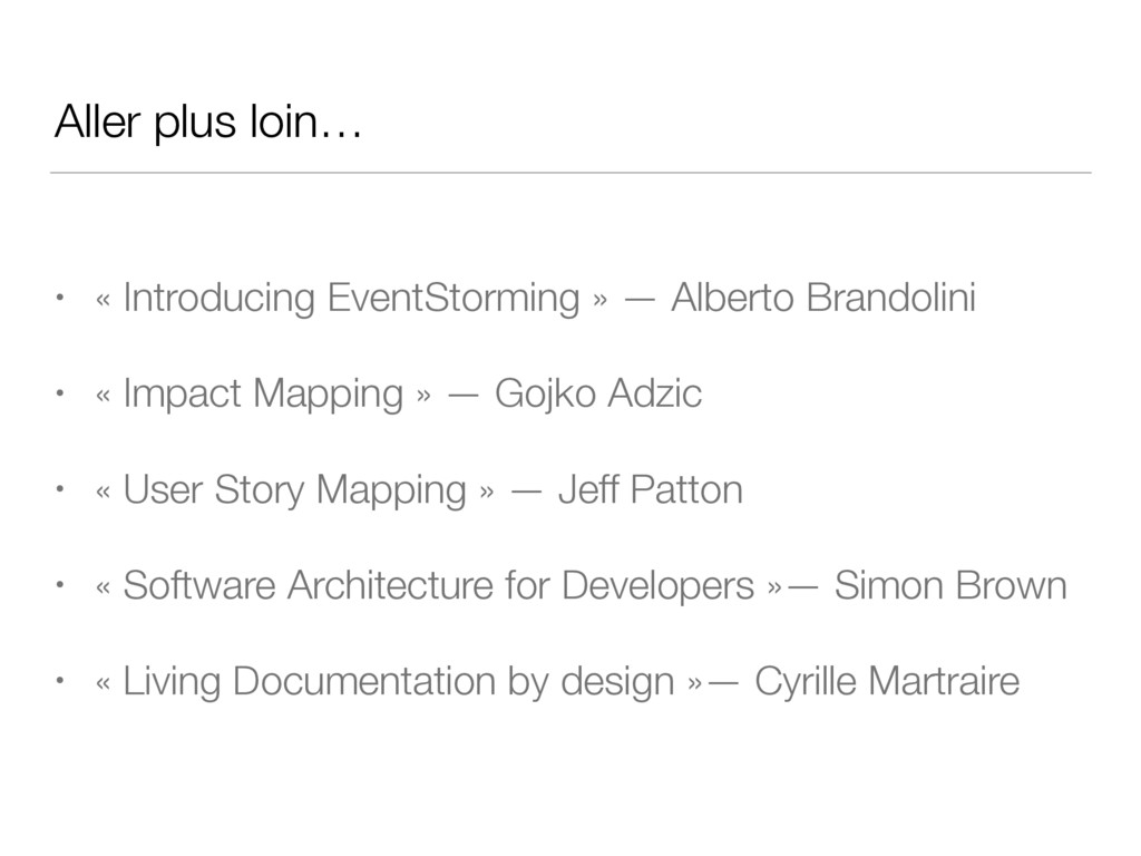 Aller plus loin… • « Introducing EventStorming ...
