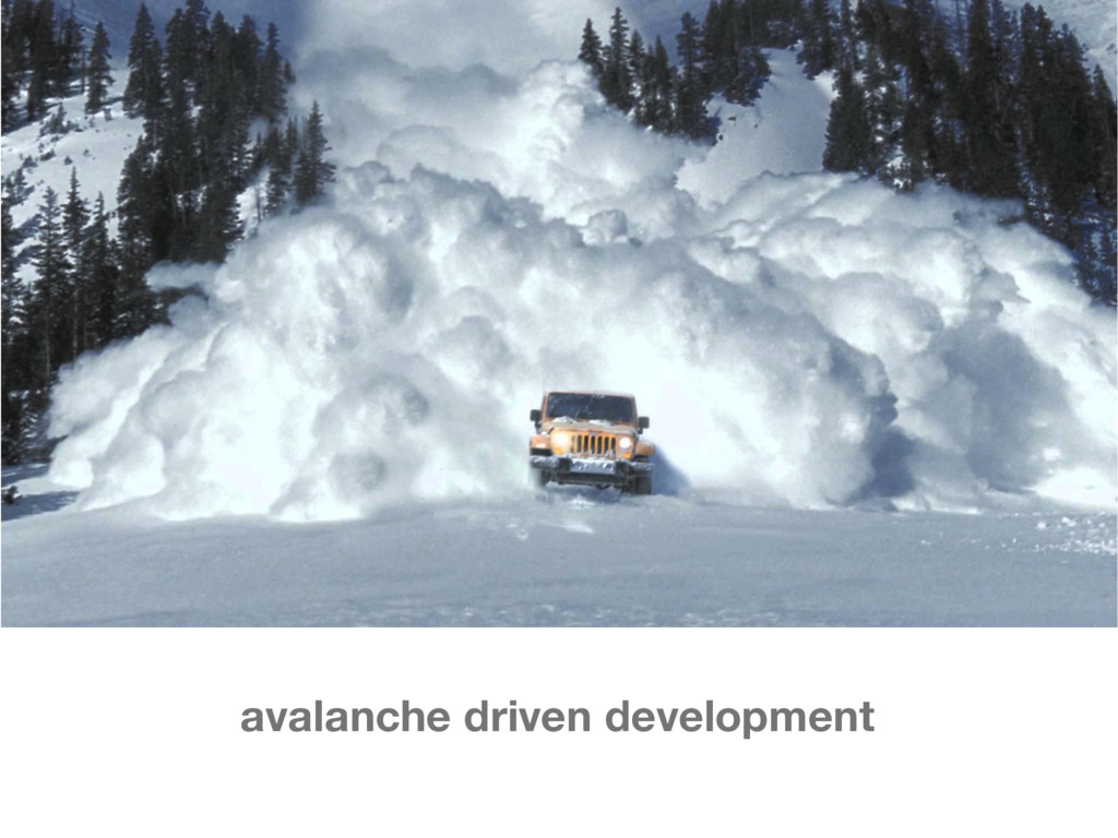 avalanche driven development