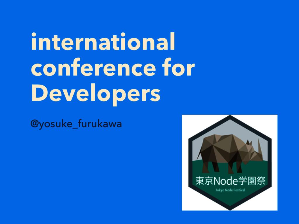 international conference for Developers @yosuke...