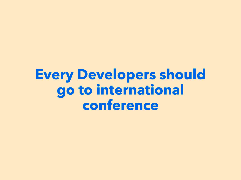 Every Developers should go to international con...