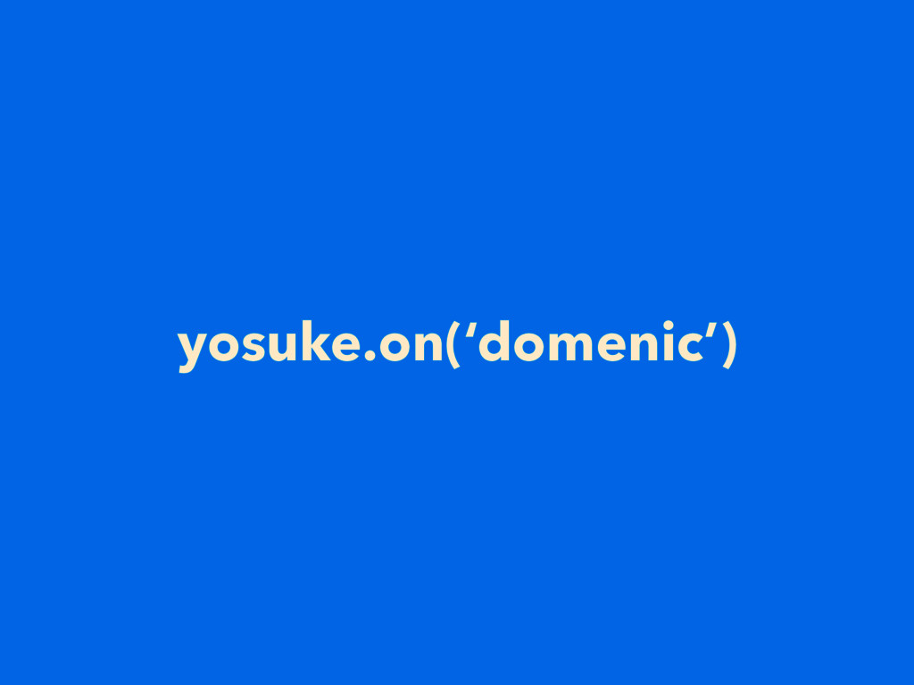 yosuke.on('domenic')