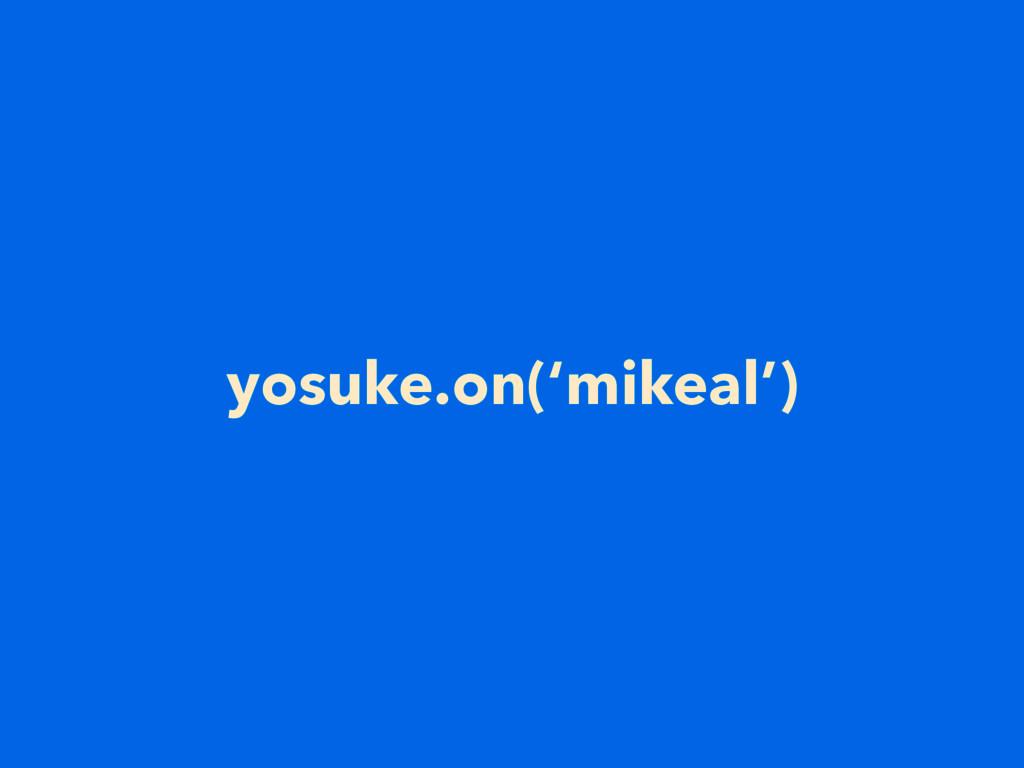 yosuke.on('mikeal')