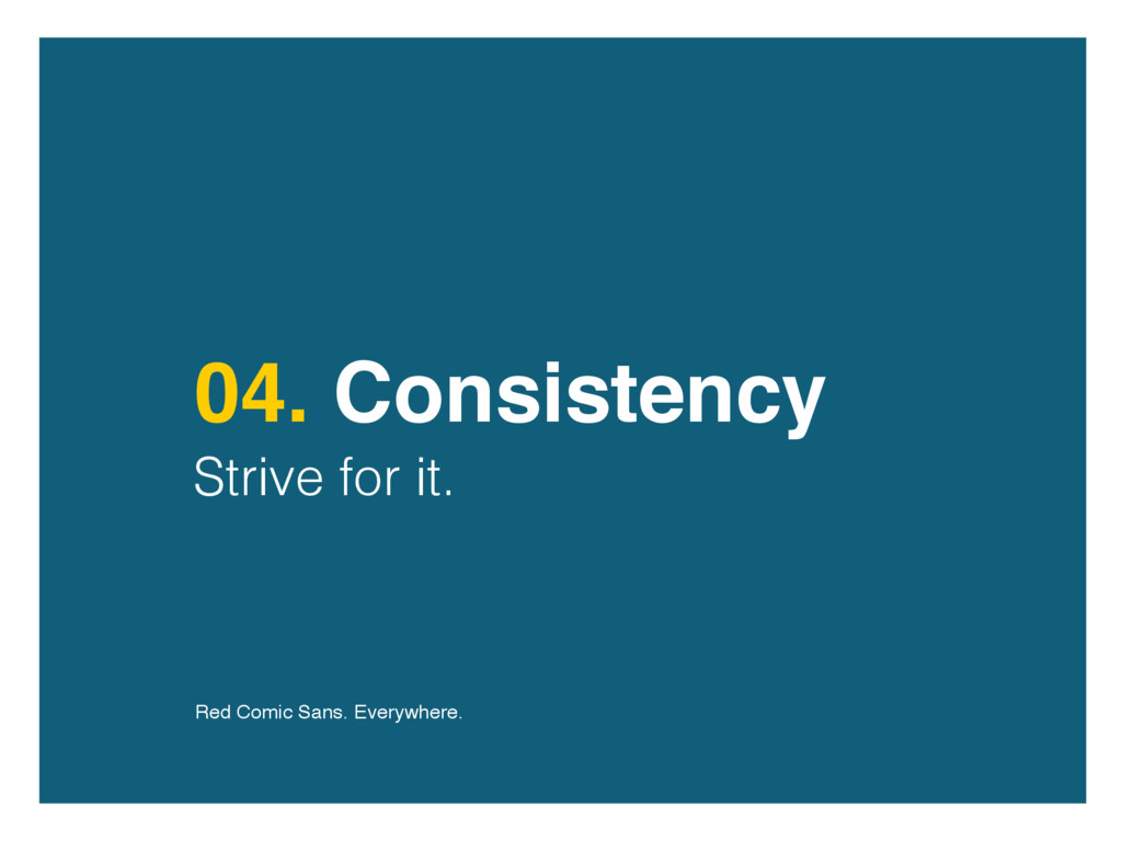 04. Consistency Strive for it. Red Comic Sans. ...