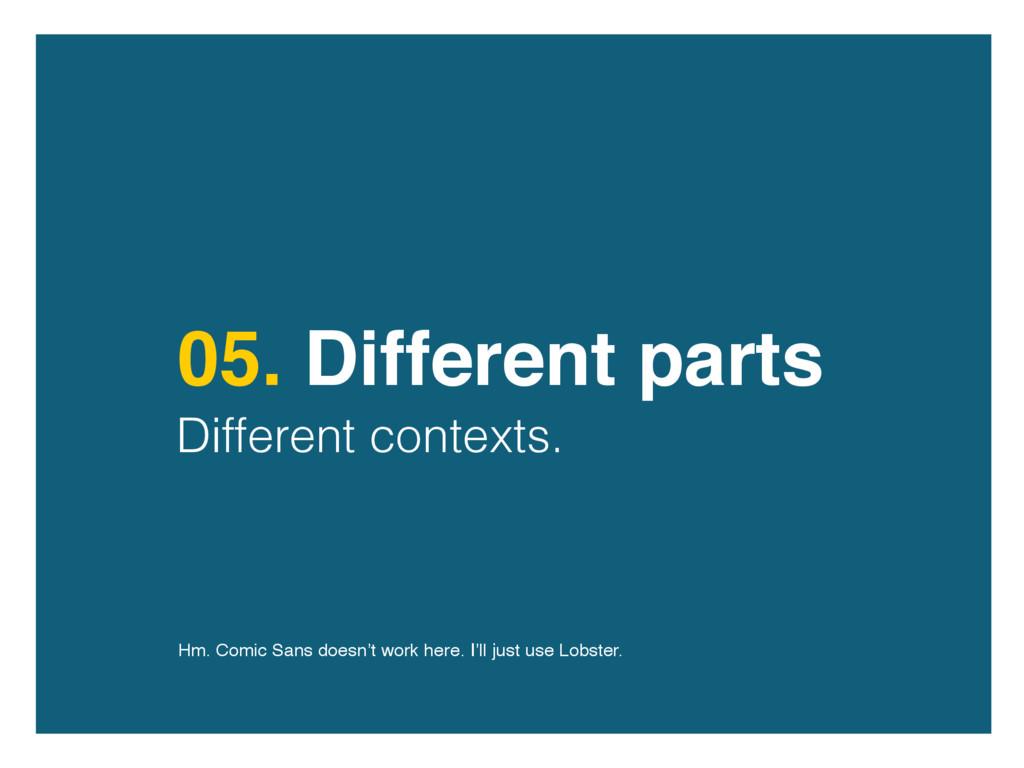 05. Different parts Different contexts. Hm. Com...