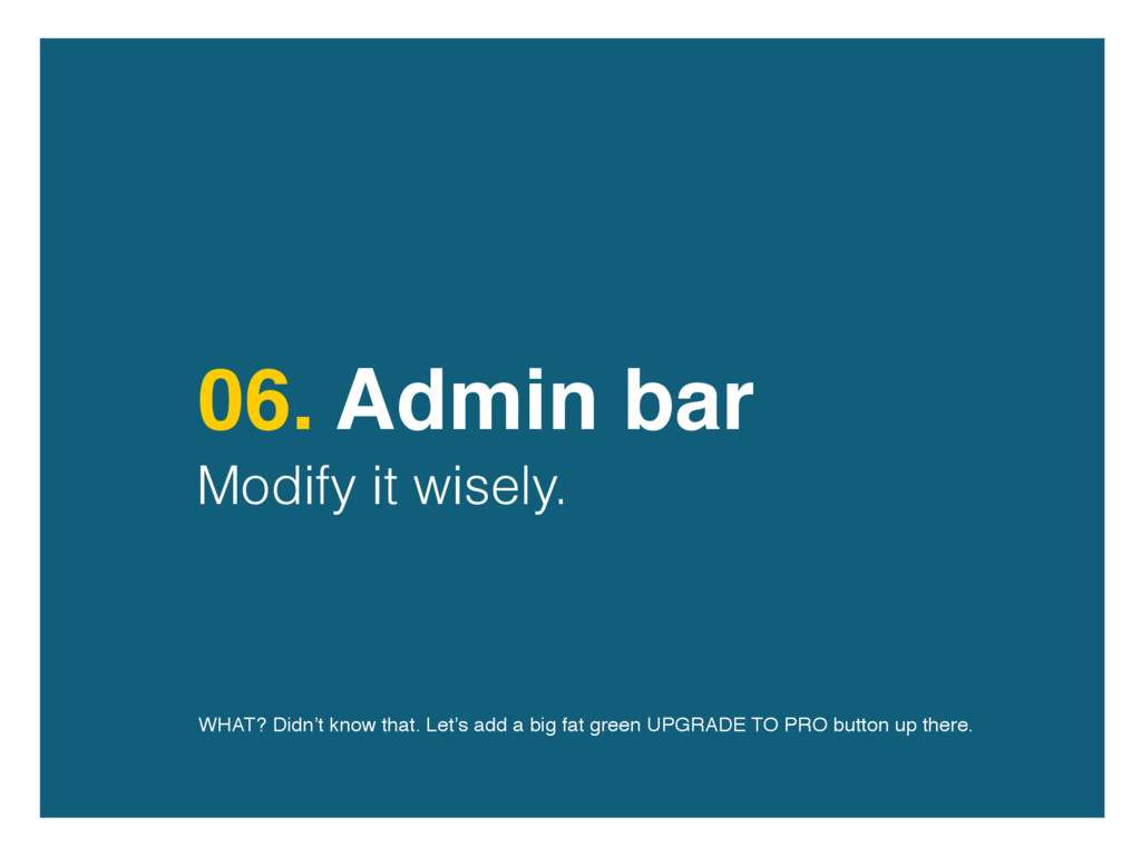 06. Admin bar Modify it wisely. WHAT? Didn't kn...