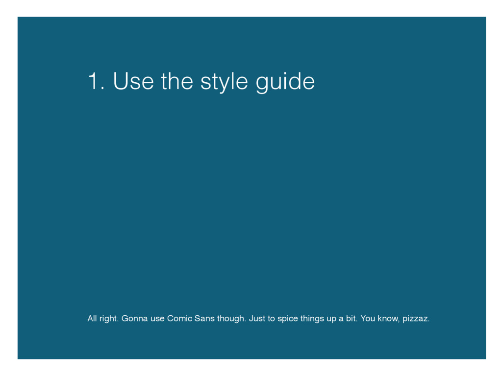 1. Use the style guide All right. Gonna use Com...
