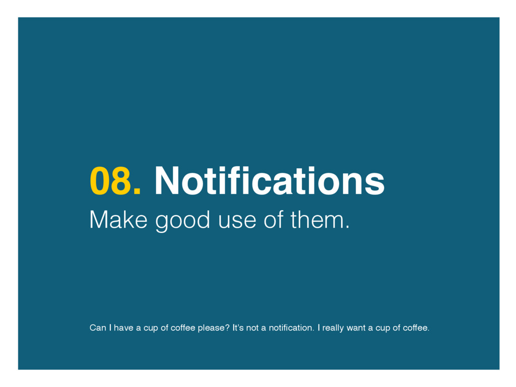08. Notifications Make good use of them. Can I h...