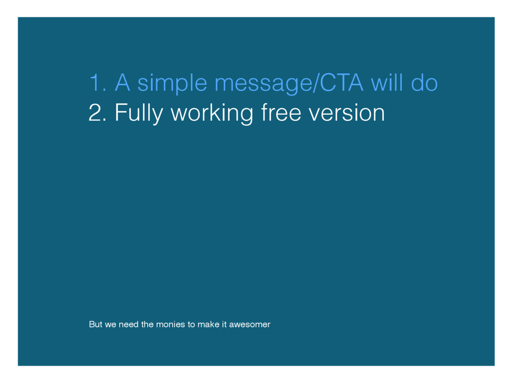 1. A simple message/CTA will do But we need the...