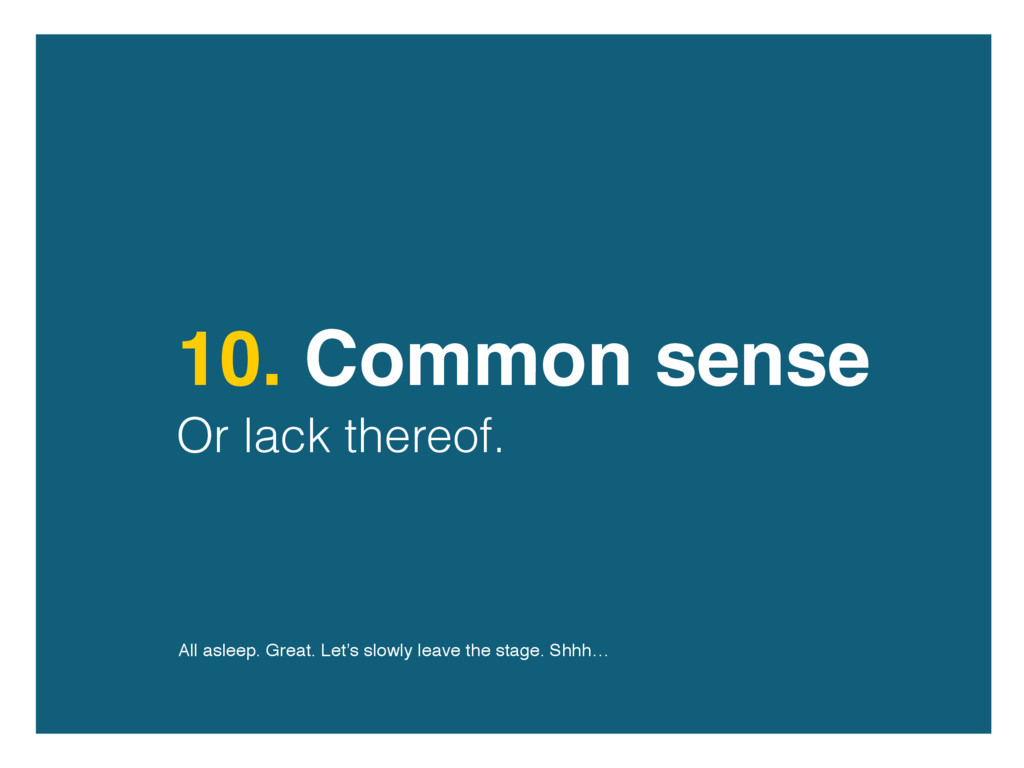 10. Common sense Or lack thereof. All asleep. G...