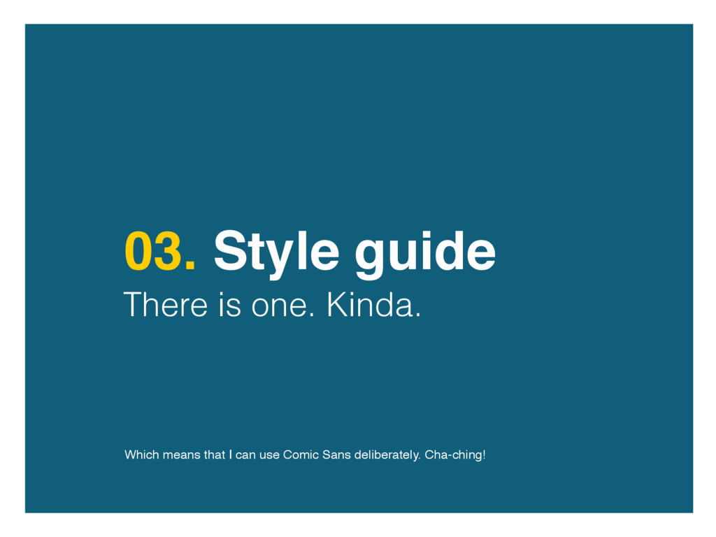 03. Style guide There is one. Kinda. Which mean...