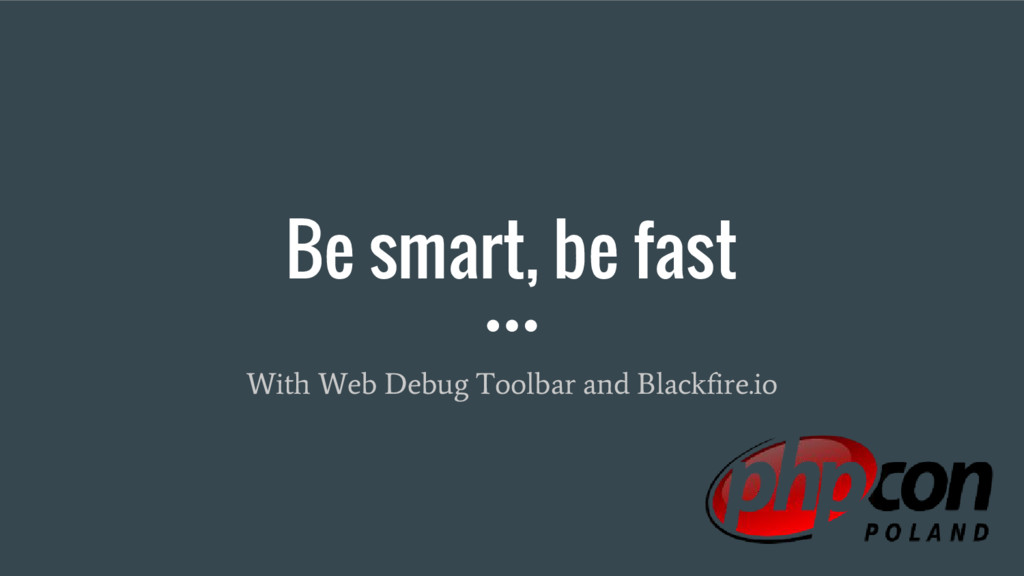 Be smart, be fast With Web Debug Toolbar and Bl...