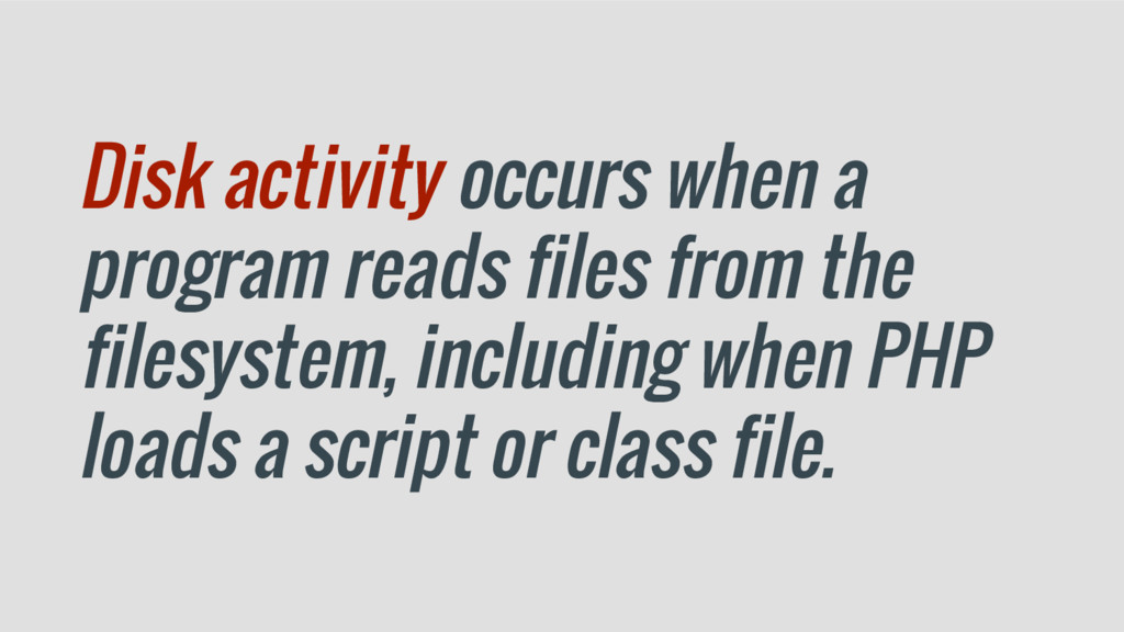 Disk activity occurs when a program reads files...