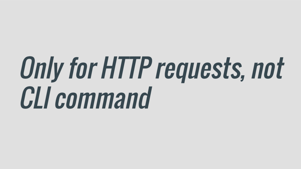 Only for HTTP requests, not CLI command