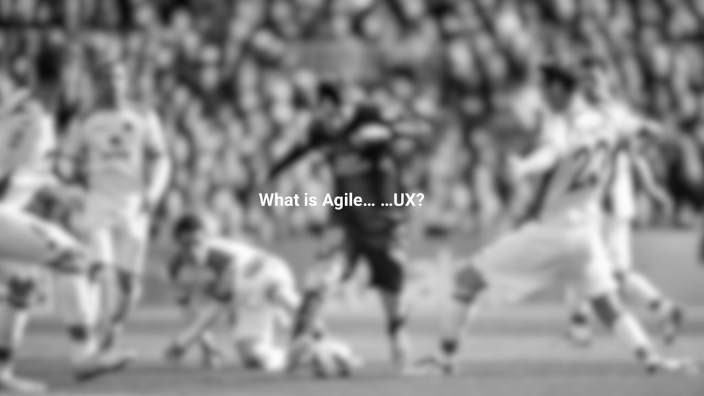 What is Agile… …UX?