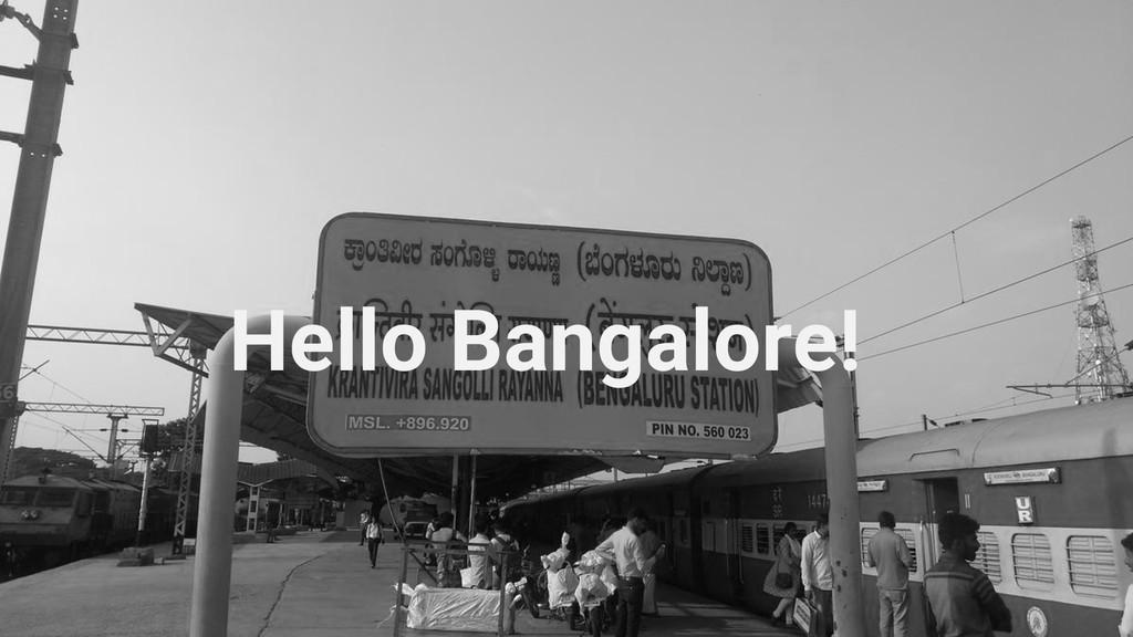 Hello Bangalore!