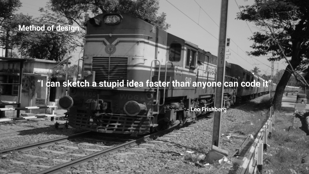 """""""I can sketch a stupid idea faster than anyone ..."""