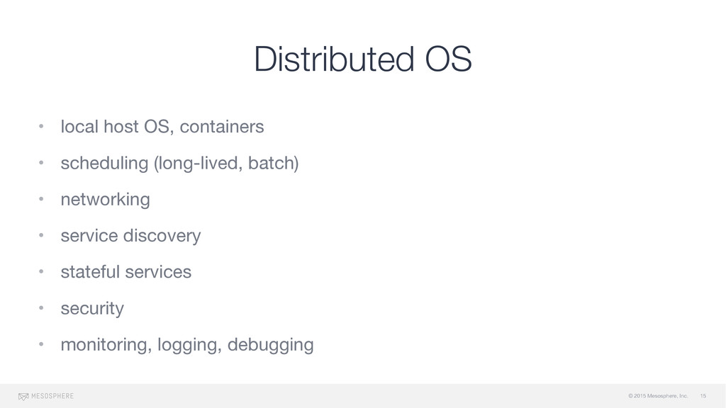 © 2015 Mesosphere, Inc. Distributed OS • local ...
