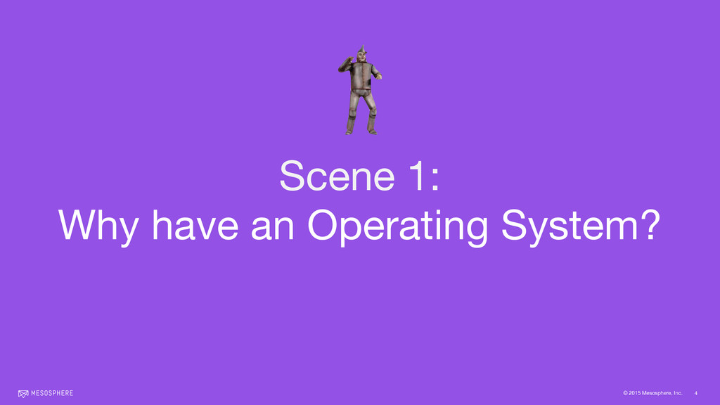 © 2015 Mesosphere, Inc. 4 Scene 1: Why have an...