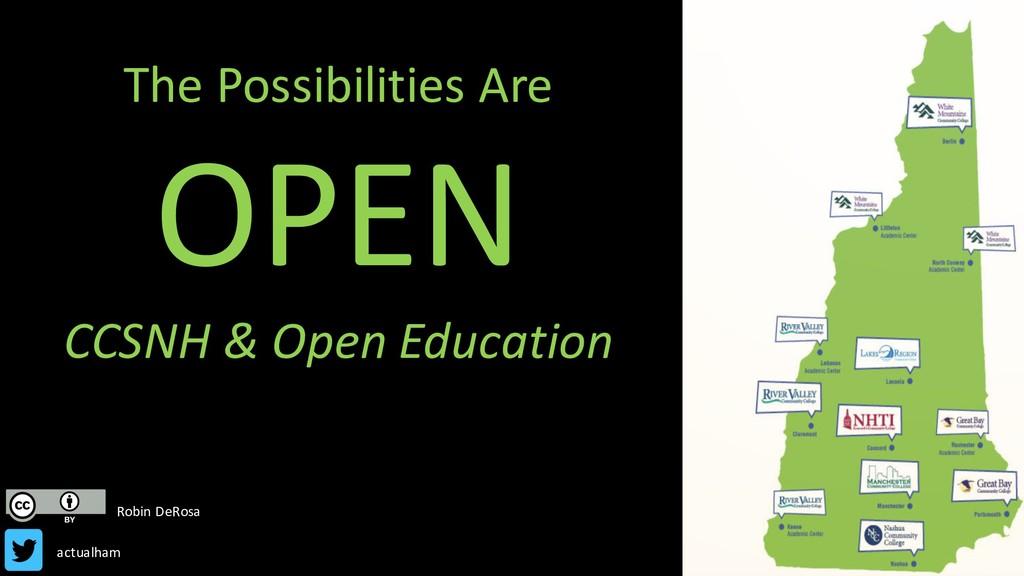 The Possibilities Are OPEN CCSNH & Open Educati...