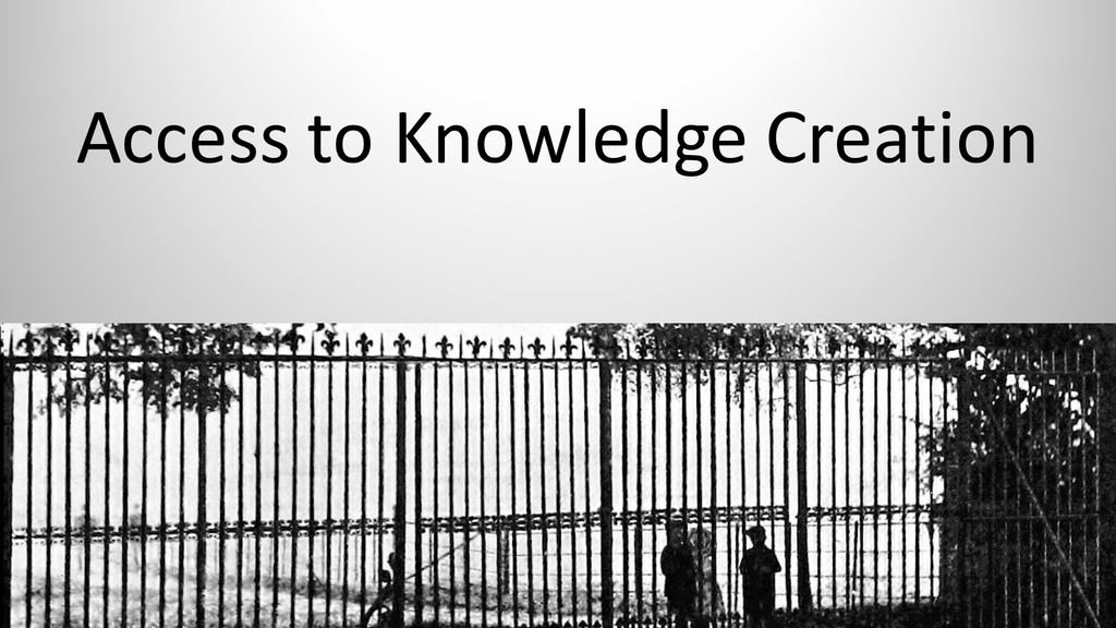 Access to Knowledge Creation