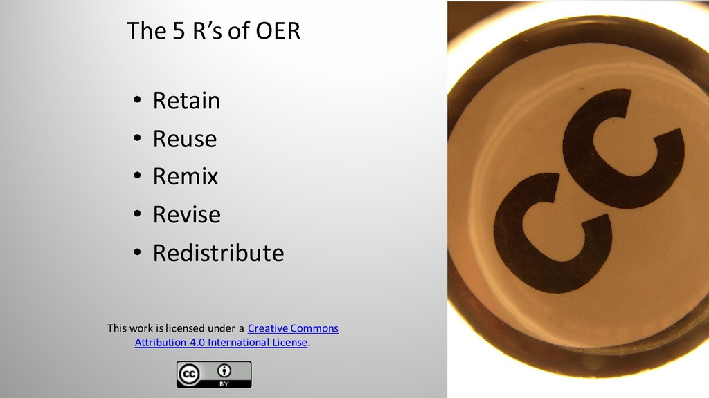 The 5 R's of OER • Retain • Reuse • Remix • Rev...