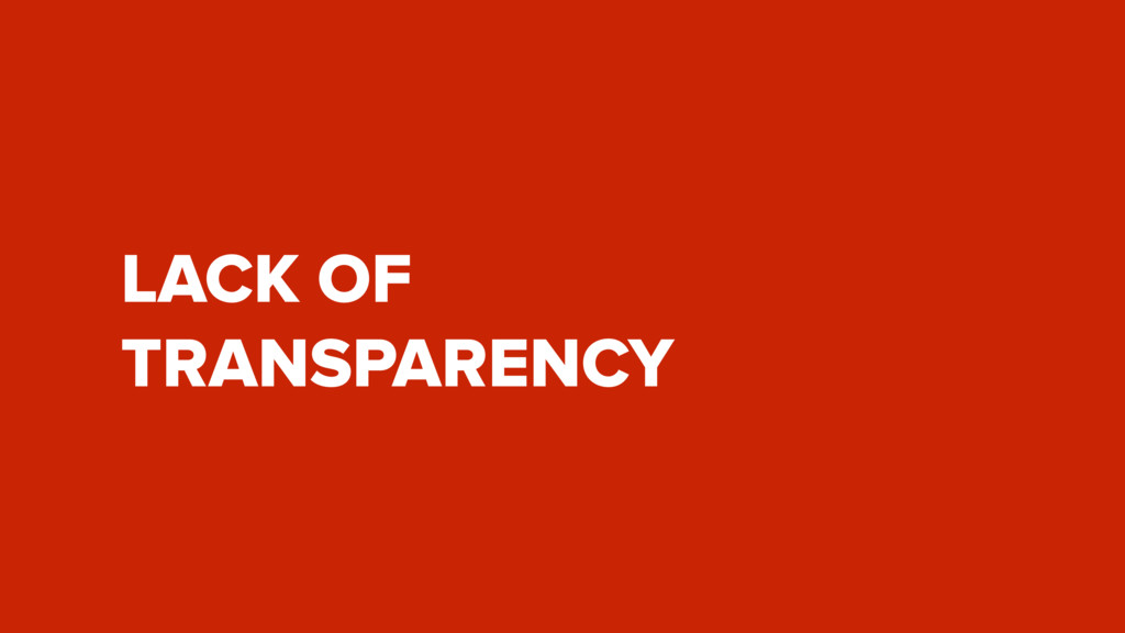 LACK OF  TRANSPARENCY