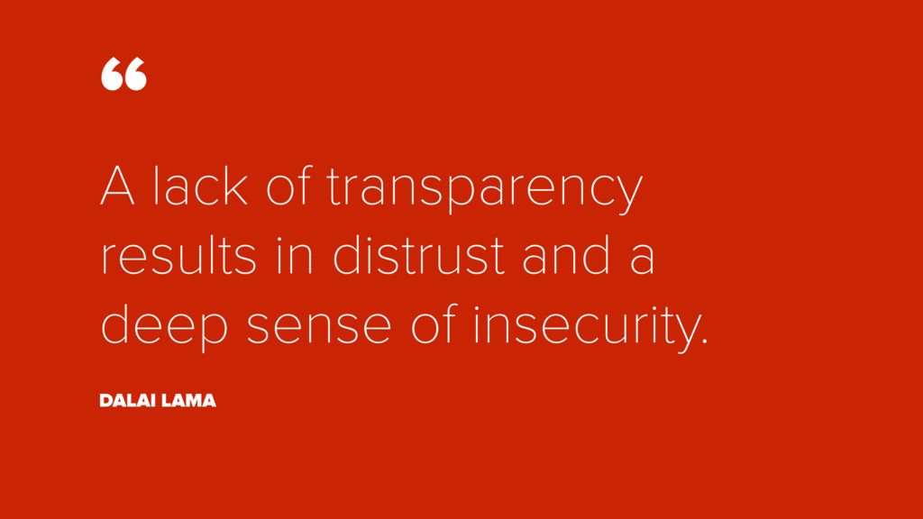 """"""" A lack of transparency results in distrust an..."""