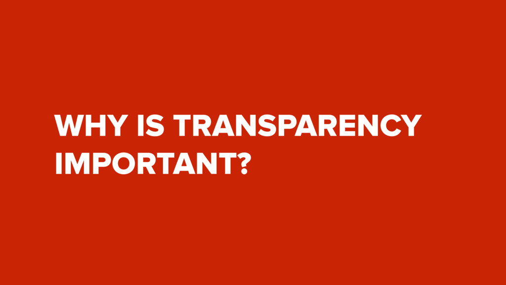 WHY IS TRANSPARENCY IMPORTANT?