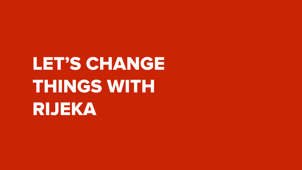 LET'S CHANGE  THINGS WITH RIJEKA