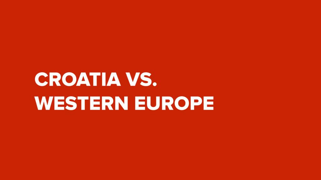 CROATIA VS. WESTERN EUROPE