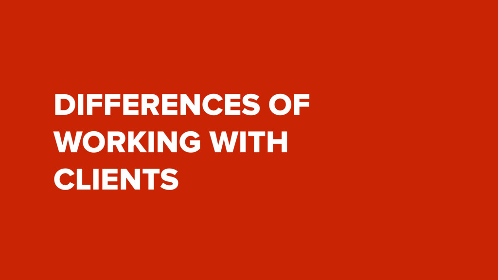 DIFFERENCES OF WORKING WITH CLIENTS