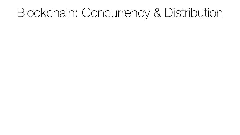 Blockchain: Concurrency & Distribution