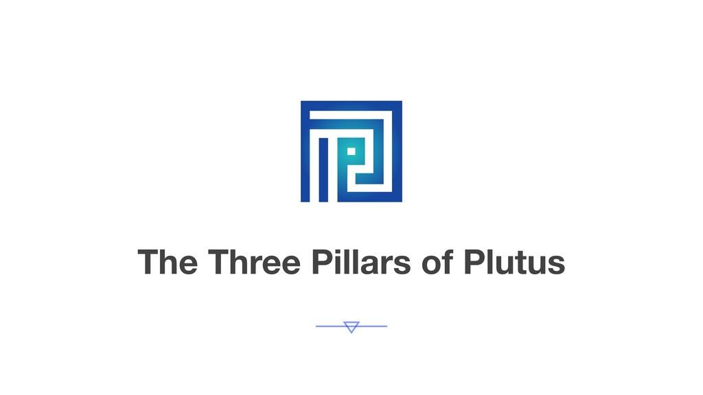 The Three Pillars of Plutus