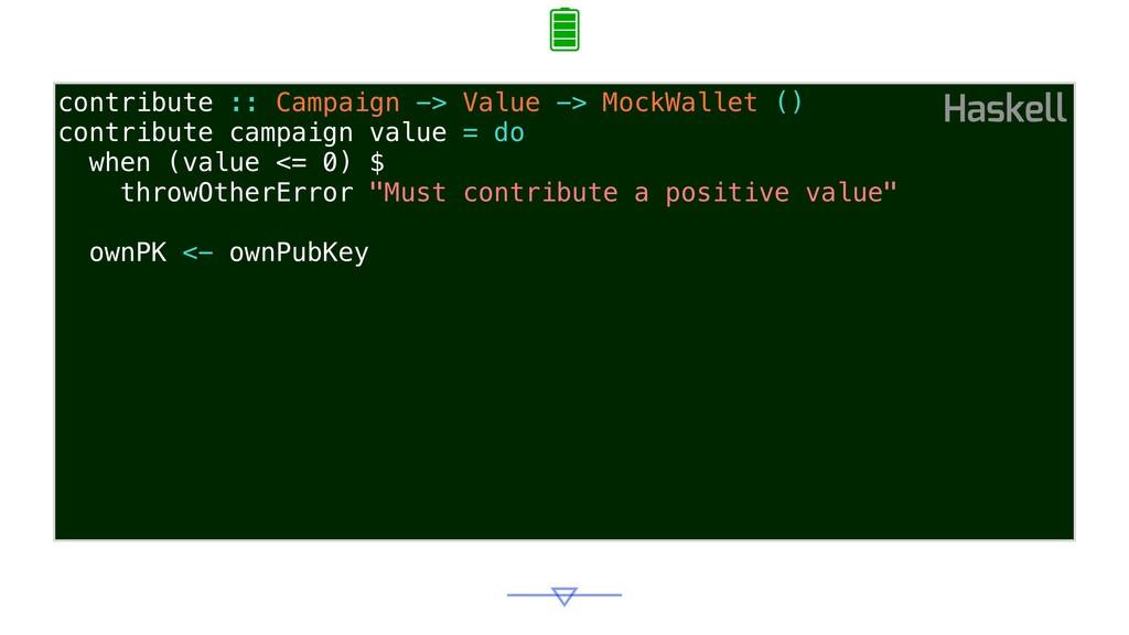 contribute :: Campaign -> Value -> MockWallet (...