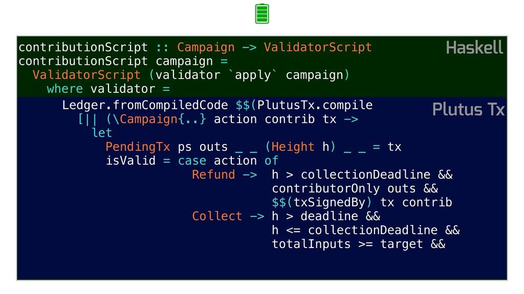 contributionScript :: Campaign -> ValidatorScri...