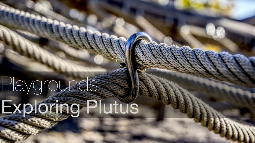 Playgrounds Exploring Plutus