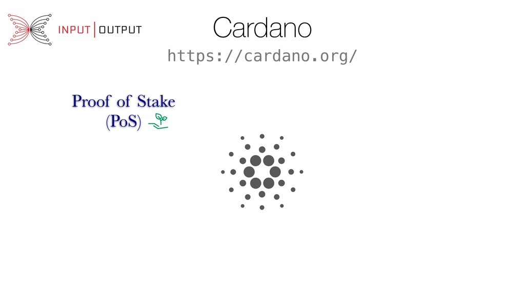Cardano Proof of Stake (PoS) https://cardano.or...