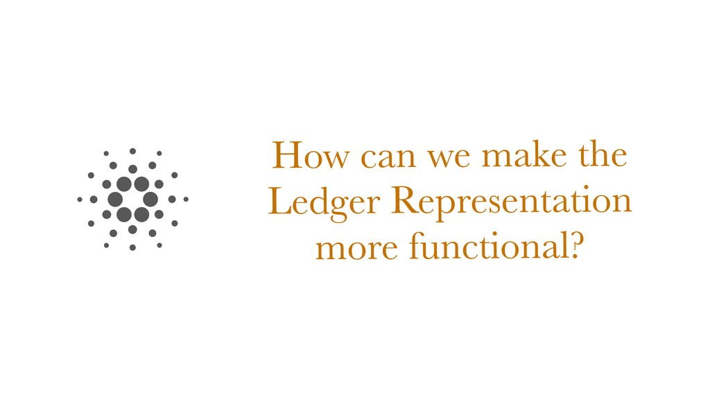 How can we make the Ledger Representation more ...