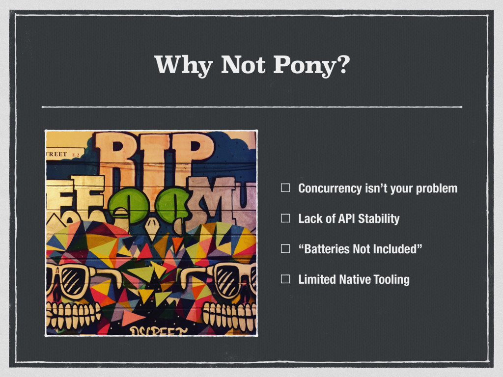 Why Not Pony? Concurrency isn't your problem La...