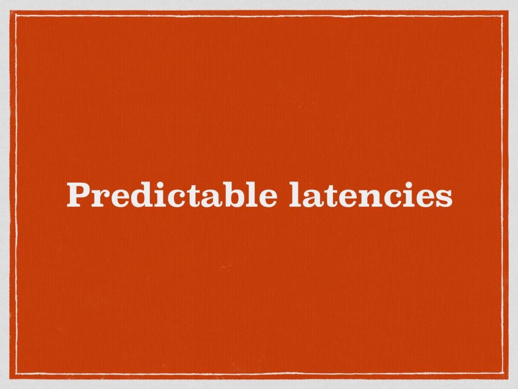 Predictable latencies
