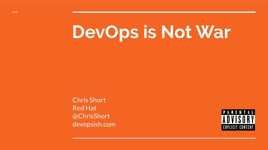 DevOps is Not War Chris Short Red Hat @ChrisSho...
