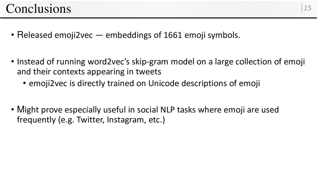 Conclusions 15 • Released emoji2vec — embedding...