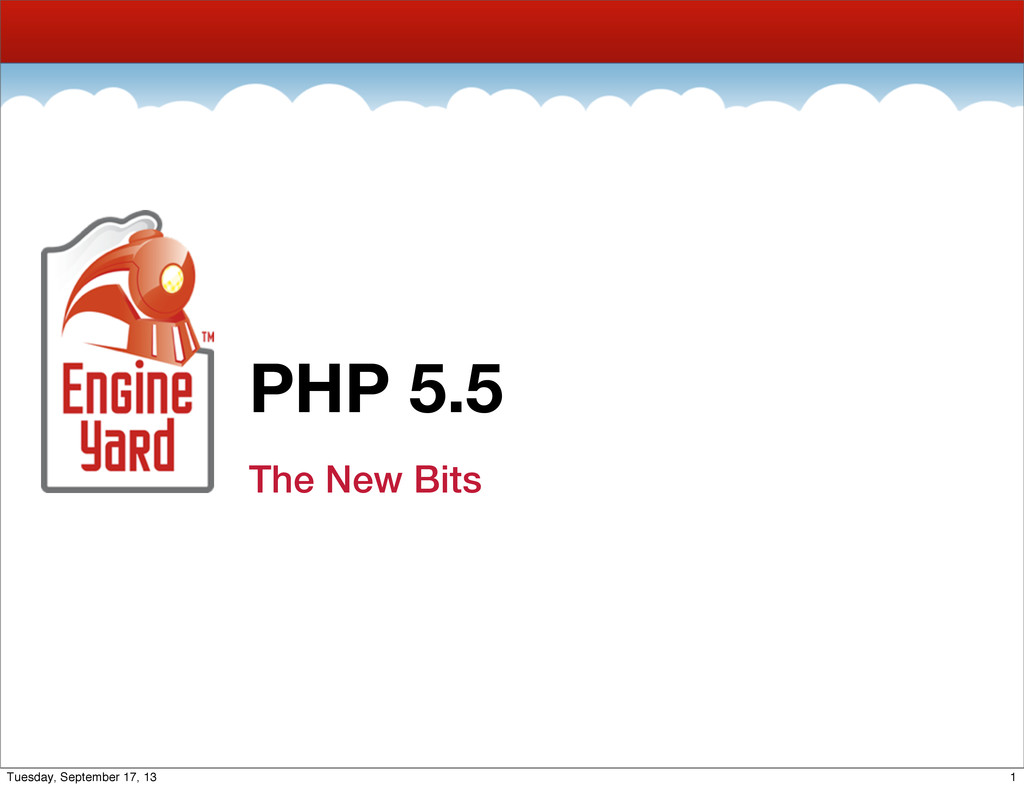 PHP 5.5 The New Bits 1 Tuesday, September 17, 13