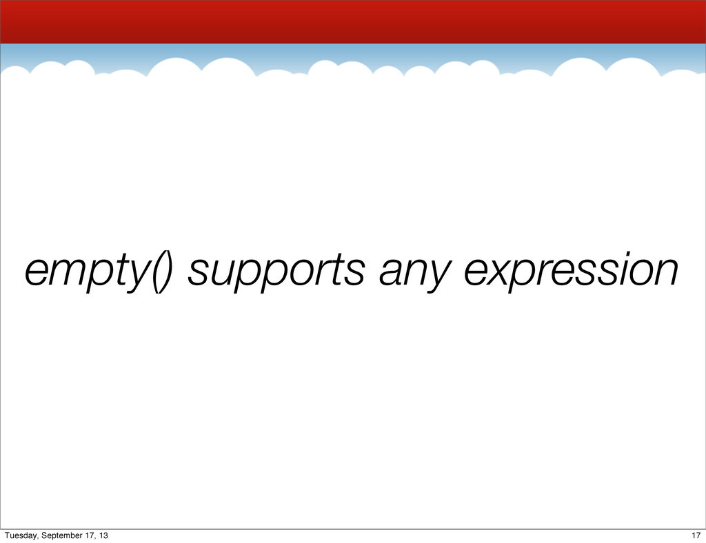 empty() supports any expression 17 Tuesday, Sep...