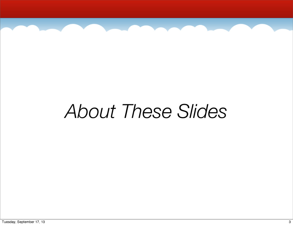 About These Slides 3 Tuesday, September 17, 13